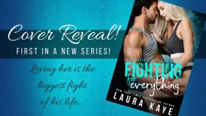 Cover Reveal: Fighting For Everything by Laura Kaye